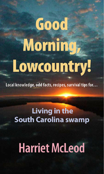 """~""""Good Morning Lowcountry: Local Knowledge, Odd Facts, Recipes, Survival Tips ... for Living in the South Carolina Swamp"""" by Harriet McLeod"""